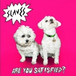 Slaves - Are You Satisfied?
